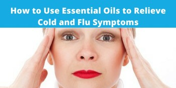 How to Use Essential Oils to Relieve Cold and Flu Symptoms