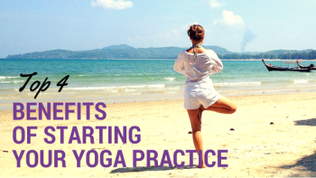 Top 4 Benefits of Starting Your Yoga Practice