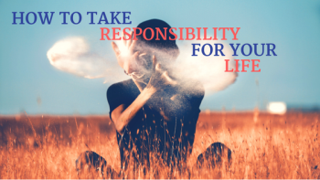 How to take responsibility for your life