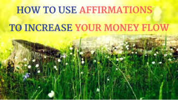 How to use affirmations to increase your money flow